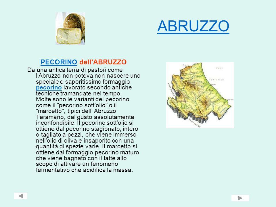 ABRUZZO PECORINOPECORINO dell'ABRUZZO Da una antica terra di pastori come l'Abruzzo non poteva non nascere uno speciale e saporitissimo formaggio peco