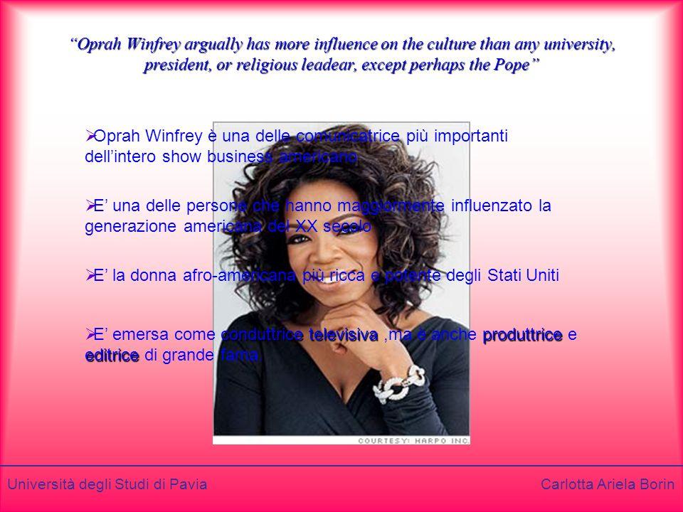 Università degli Studi di Pavia Carlotta Ariela Borin Oprah Winfrey argually has more influence on the culture than any university, president, or reli