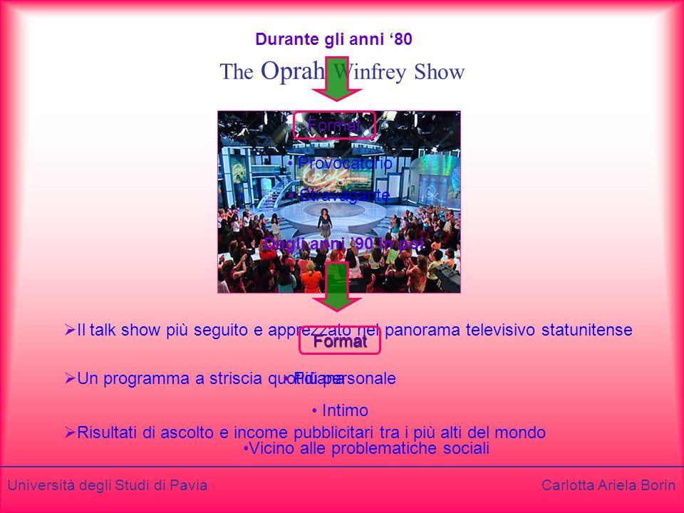 Università degli Studi di Pavia Carlotta Ariela Borin The Oprah Winfrey Show Il talk show più seguito e apprezzato nel panorama televisivo statunitens