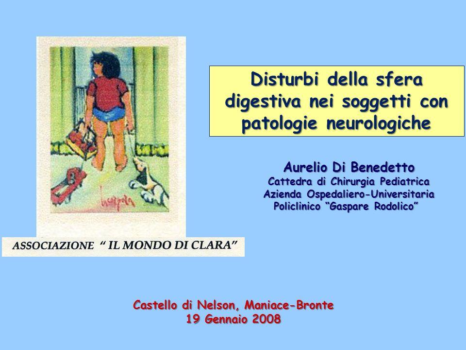 Disturbi della sfera digestiva nei soggetti con patologie neurologiche Aurelio Di Benedetto Cattedra di Chirurgia Pediatrica Azienda Ospedaliero-Unive