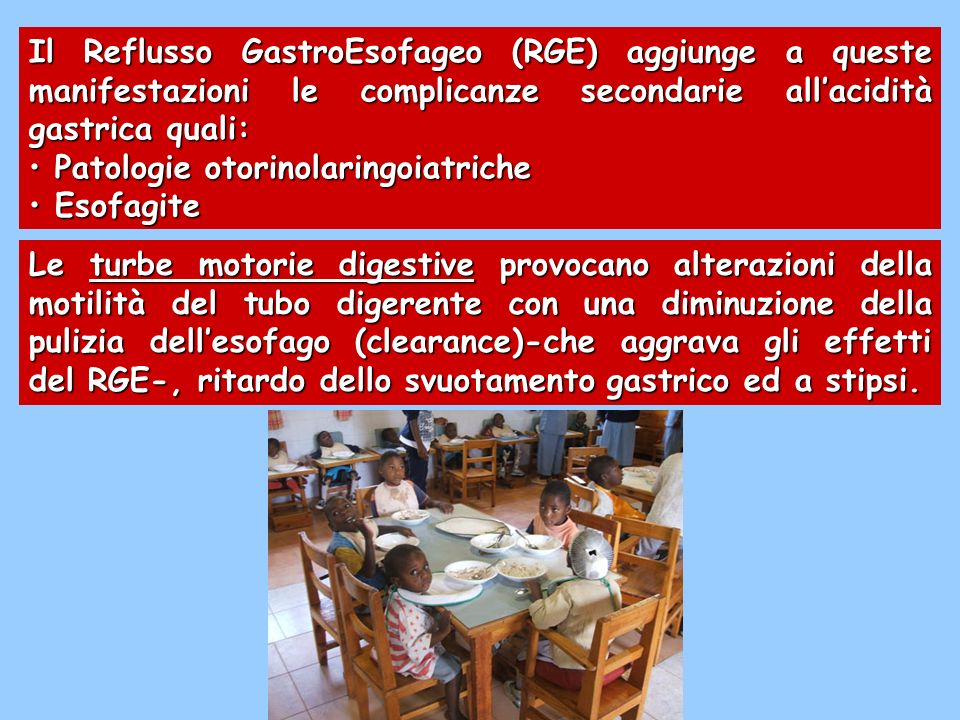 Il Reflusso GastroEsofageo (RGE) aggiunge a queste manifestazioni le complicanze secondarie allacidità gastrica quali: Patologie otorinolaringoiatrich