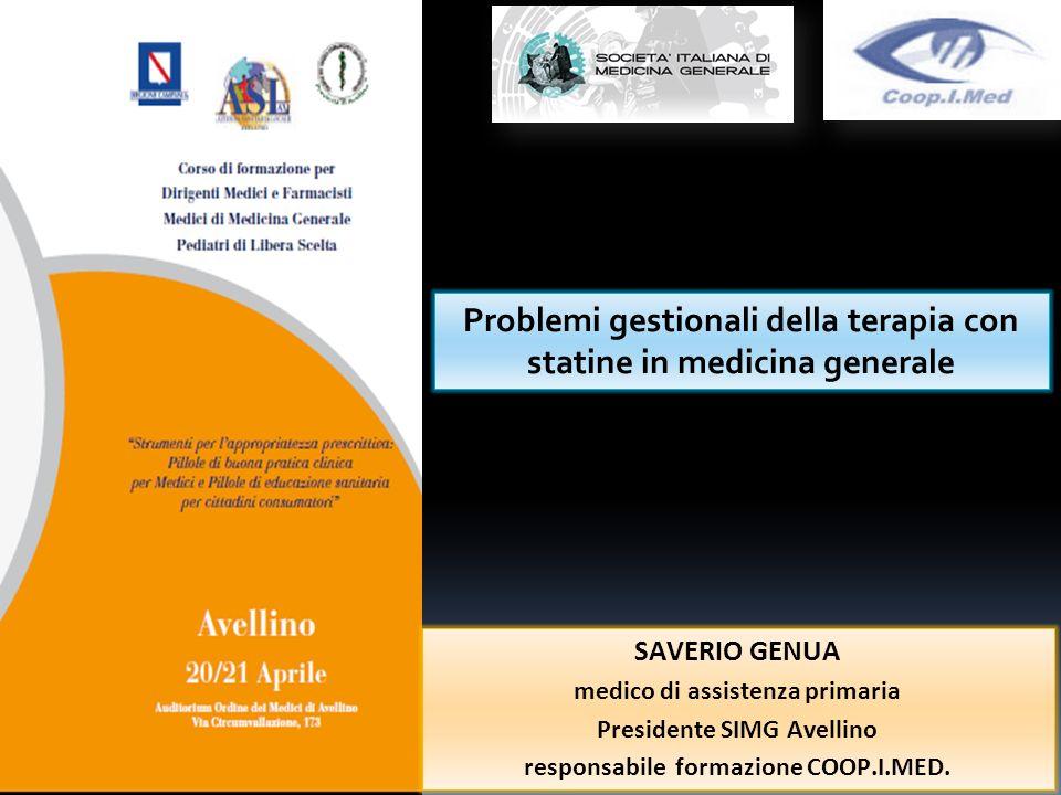 Problemi gestionali della terapia con statine in medicina generale SAVERIO GENUA medico di assistenza primaria Presidente SIMG Avellino responsabile f