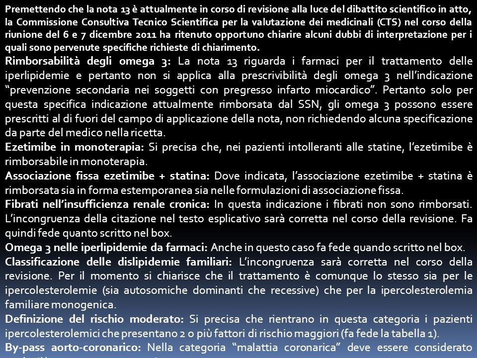 Premettendo che la nota 13 è attualmente in corso di revisione alla luce del dibattito scientifico in atto, la Commissione Consultiva Tecnico Scientif