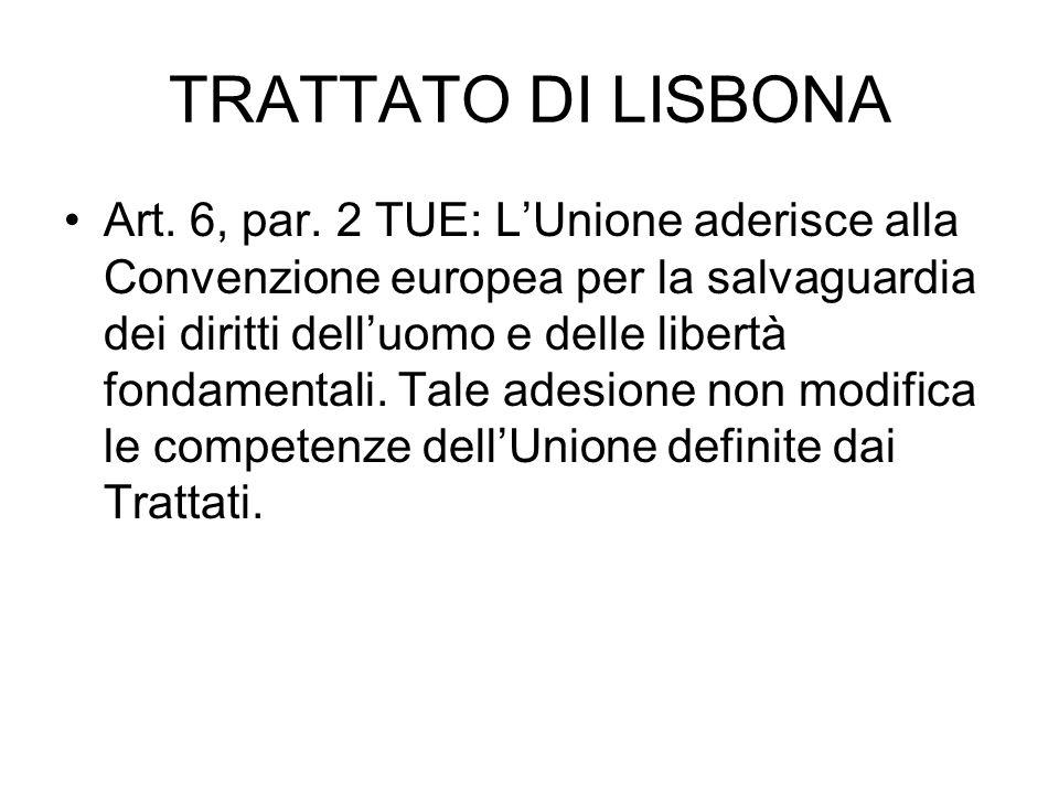 TRATTATO DI LISBONA Art. 6, par. 2 TUE: LUnione aderisce alla Convenzione europea per la salvaguardia dei diritti delluomo e delle libertà fondamental