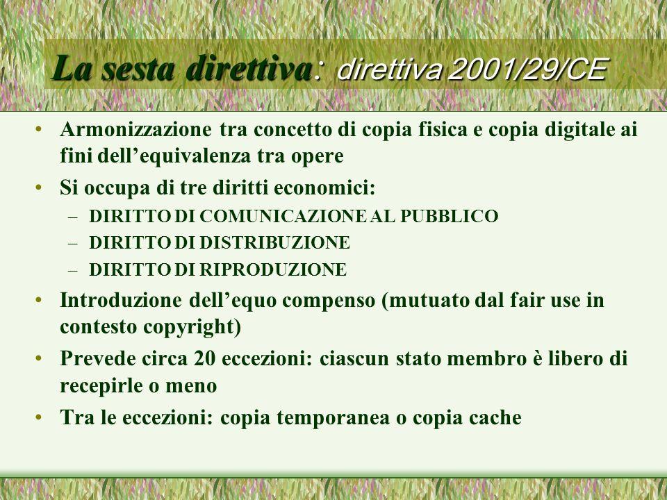 La sesta direttiva : direttiva 2001/29/CE Armonizzazione tra concetto di copia fisica e copia digitale ai fini dellequivalenza tra opere Si occupa di