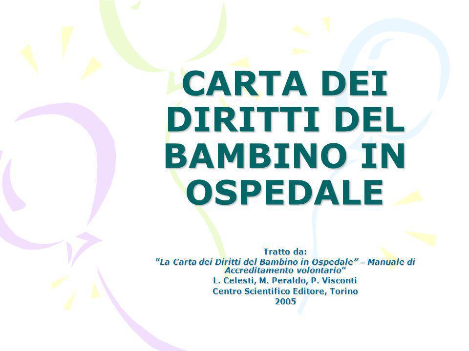 CARTA DEI DIRITTI DEL BAMBINO IN OSPEDALE Tratto da: La Carta dei Diritti del Bambino in Ospedale – Manuale di Accreditamento volontarioLa Carta dei D