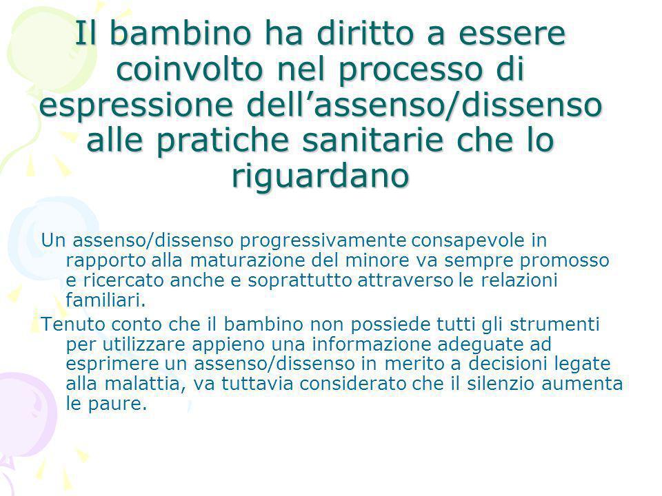 Il bambino ha diritto a essere coinvolto nel processo di espressione dellassenso/dissenso alle pratiche sanitarie che lo riguardano Un assenso/dissens
