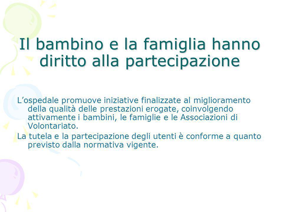 Il bambino e la famiglia hanno diritto alla partecipazione Lospedale promuove iniziative finalizzate al miglioramento della qualità delle prestazioni