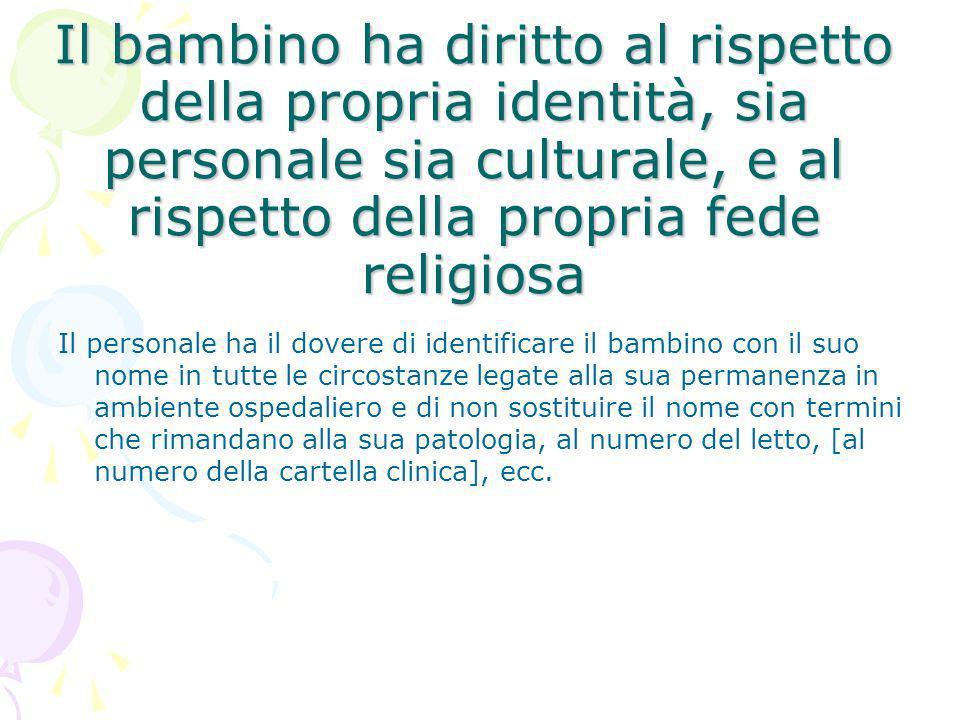 Il bambino ha diritto al rispetto della propria identità, sia personale sia culturale, e al rispetto della propria fede religiosa Il personale ha il d