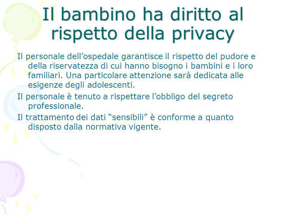 Il bambino ha diritto al rispetto della privacy Il personale dellospedale garantisce il rispetto del pudore e della riservatezza di cui hanno bisogno