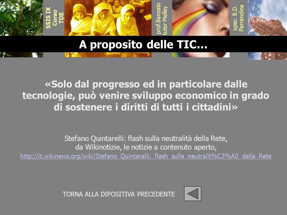 prof.Banzato tutor Melley spec. B.D. Ferrandina SSIS IX Corso TDE A proposito delle TIC… «Solo dal progresso ed in particolare dalle tecnologie, può v