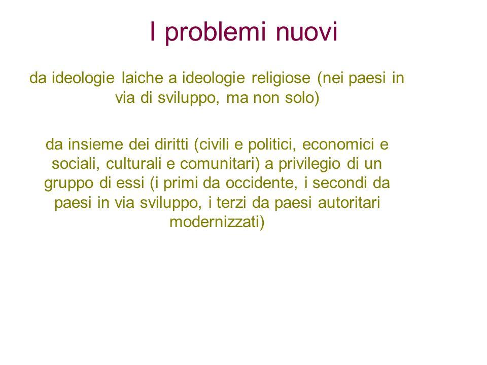 I problemi nuovi da ideologie laiche a ideologie religiose (nei paesi in via di sviluppo, ma non solo) da insieme dei diritti (civili e politici, econ