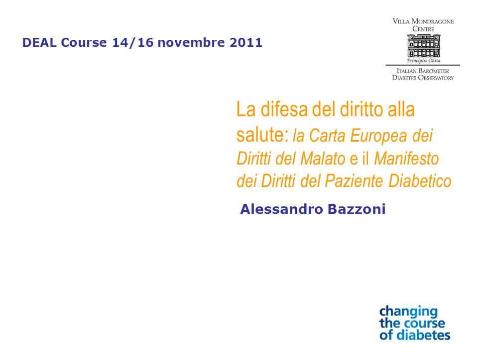 La difesa del diritto alla salute: la Carta Europea dei Diritti del Malato e il Manifesto dei Diritti del Paziente Diabetico Alessandro Bazzoni DEAL C