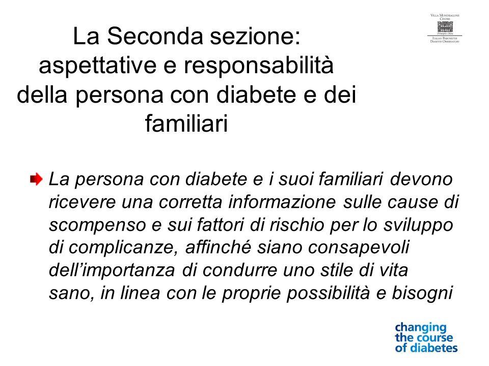 La Seconda sezione: aspettative e responsabilità della persona con diabete e dei familiari La persona con diabete e i suoi familiari devono ricevere u