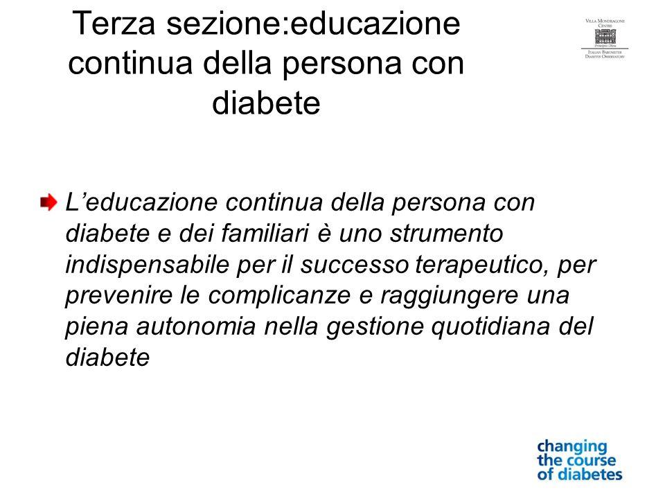 Terza sezione:educazione continua della persona con diabete Leducazione continua della persona con diabete e dei familiari è uno strumento indispensab