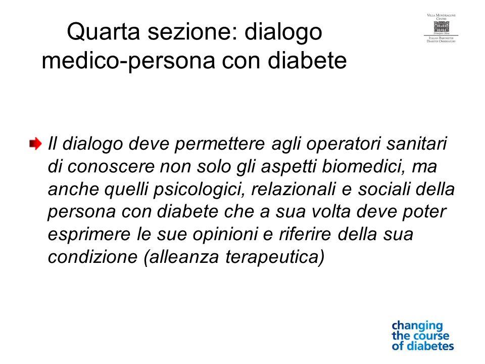 Quarta sezione: dialogo medico-persona con diabete Il dialogo deve permettere agli operatori sanitari di conoscere non solo gli aspetti biomedici, ma