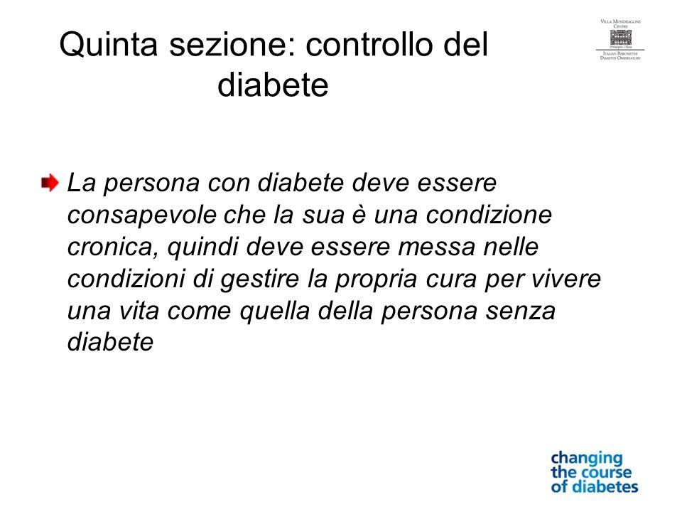 Quinta sezione: controllo del diabete La persona con diabete deve essere consapevole che la sua è una condizione cronica, quindi deve essere messa nel