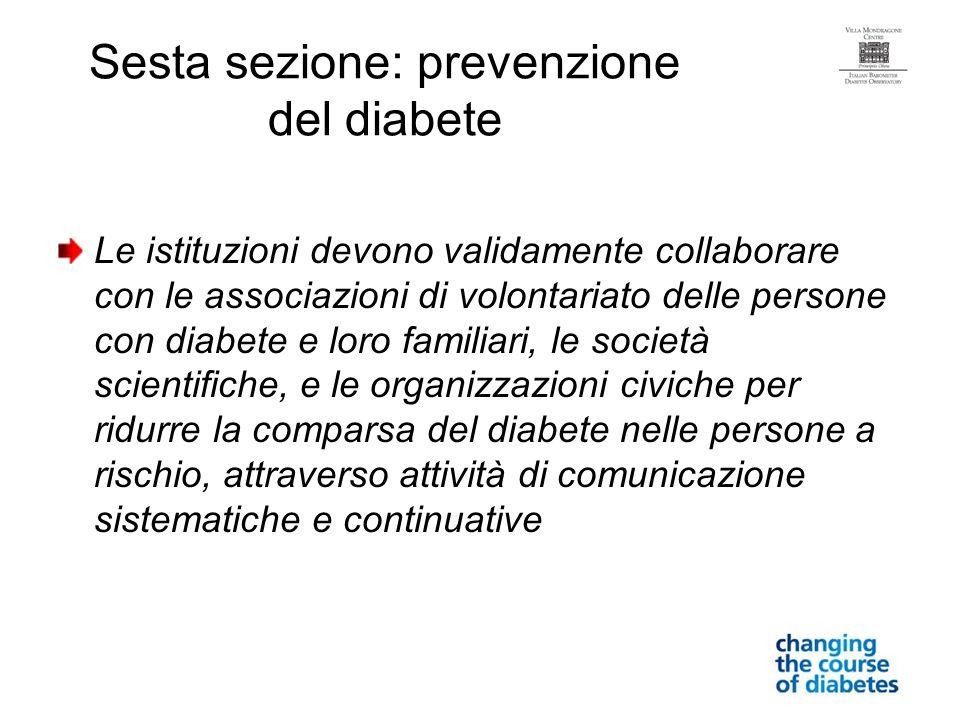 Sesta sezione: prevenzione del diabete Le istituzioni devono validamente collaborare con le associazioni di volontariato delle persone con diabete e l