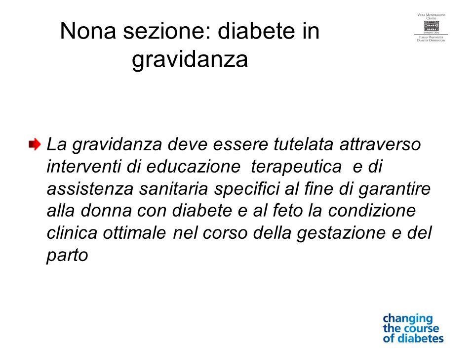Nona sezione: diabete in gravidanza La gravidanza deve essere tutelata attraverso interventi di educazione terapeutica e di assistenza sanitaria speci