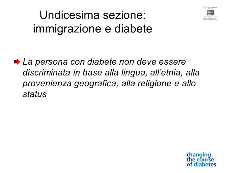 Undicesima sezione: immigrazione e diabete La persona con diabete non deve essere discriminata in base alla lingua, alletnia, alla provenienza geograf