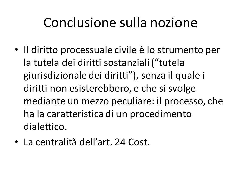Conclusione sulla nozione Il diritto processuale civile è lo strumento per la tutela dei diritti sostanziali (tutela giurisdizionale dei diritti), sen