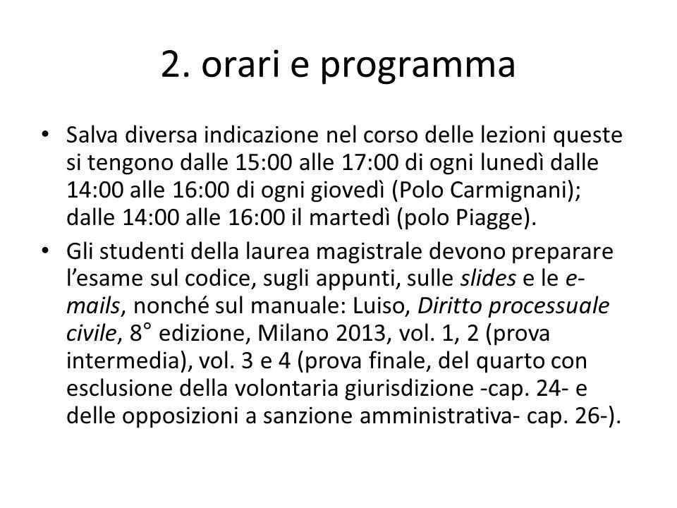 2. orari e programma Salva diversa indicazione nel corso delle lezioni queste si tengono dalle 15:00 alle 17:00 di ogni lunedì dalle 14:00 alle 16:00