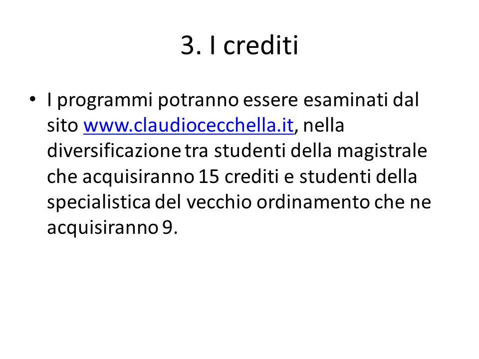 3. I crediti I programmi potranno essere esaminati dal sito www.claudiocecchella.it, nella diversificazione tra studenti della magistrale che acquisir