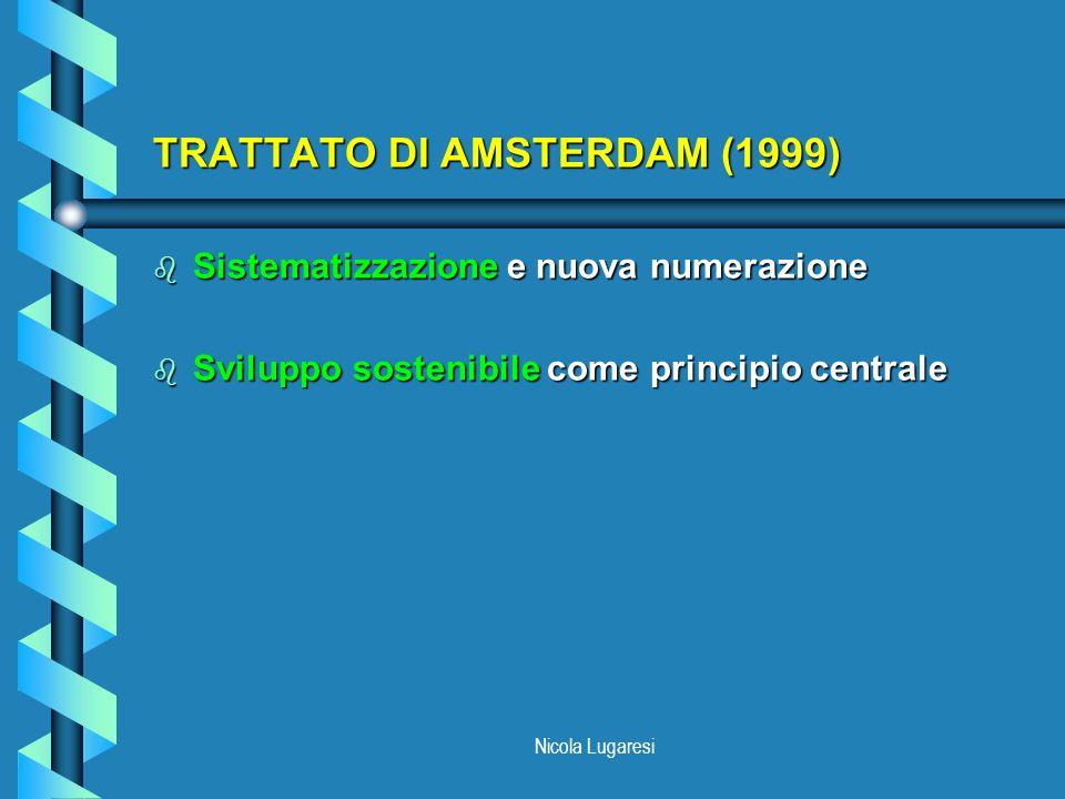 Nicola Lugaresi TRATTATO DI AMSTERDAM (1999) b Sistematizzazione e nuova numerazione b Sviluppo sostenibile come principio centrale