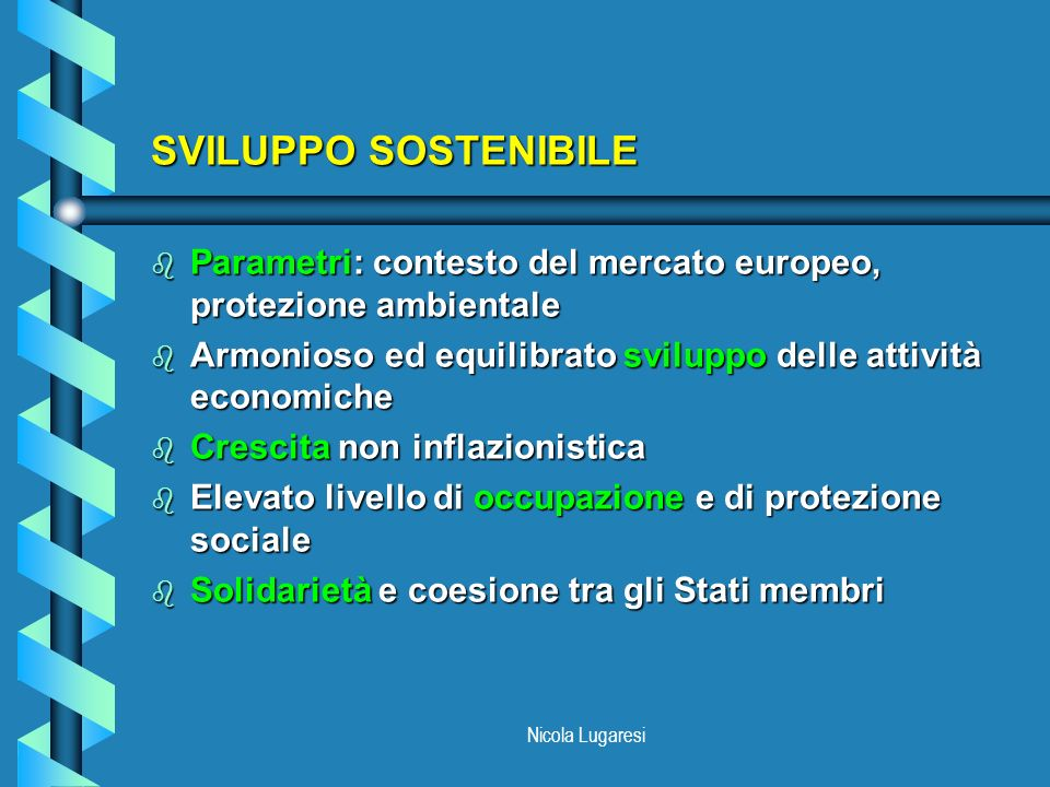Nicola Lugaresi SVILUPPO SOSTENIBILE b Parametri: contesto del mercato europeo, protezione ambientale b Armonioso ed equilibrato sviluppo delle attivi