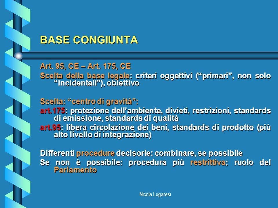 Nicola Lugaresi BASE CONGIUNTA Art. 95, CE – Art. 175, CE Scelta della base legale: criteri oggettivi (primari, non solo incidentali), obiettivo Scelt
