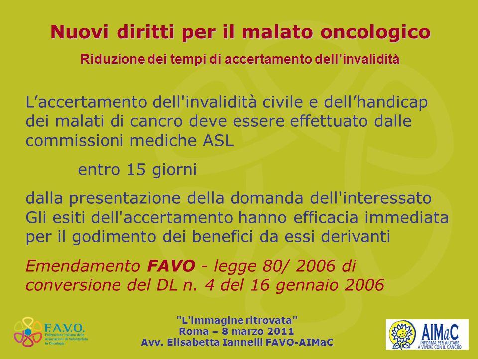 Nuovi diritti per il malato oncologico Riduzione dei tempi di accertamento dellinvalidità Laccertamento dell'invalidità civile e dellhandicap dei mala