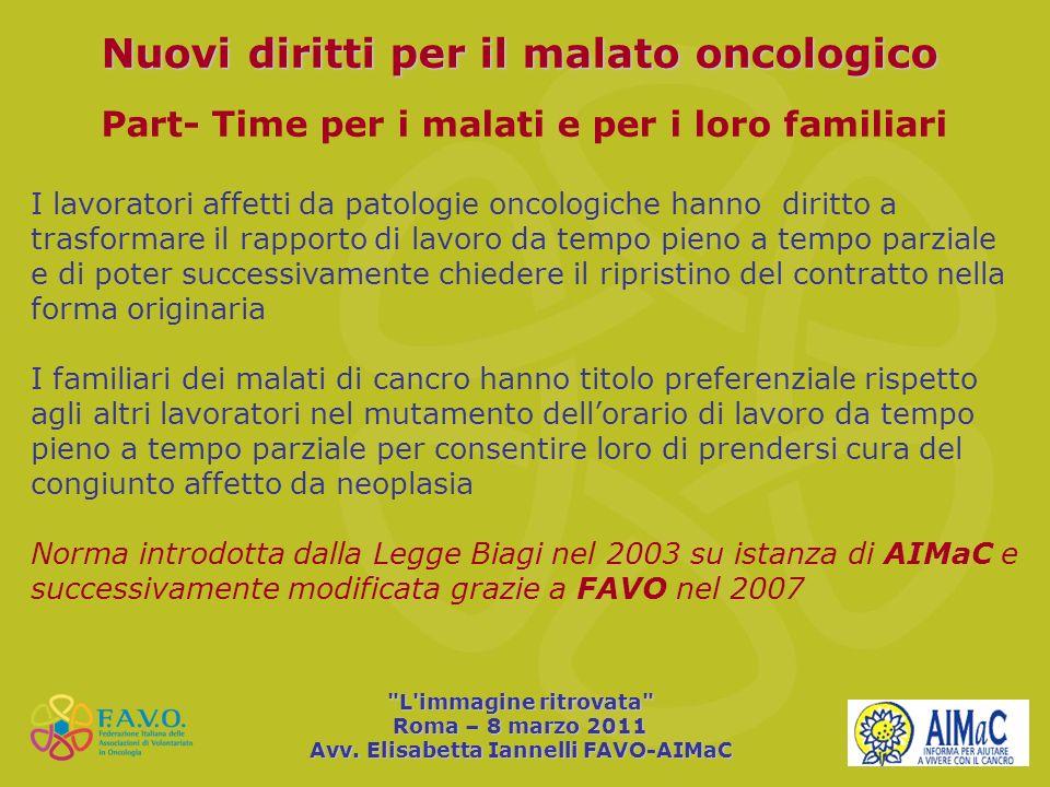 Nuovi diritti per il malato oncologico Part- Time per i malati e per i loro familiari I lavoratori affetti da patologie oncologiche hanno diritto a tr