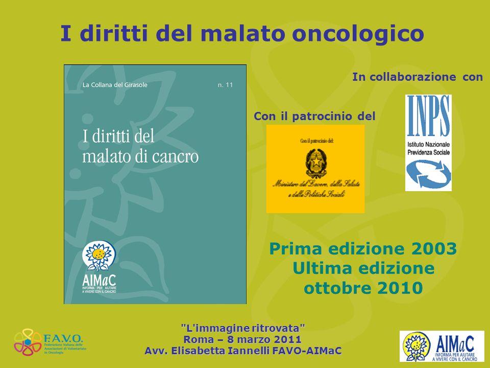 I diritti del malato oncologico In collaborazione con Con il patrocinio del Prima edizione 2003 Ultima edizione ottobre 2010