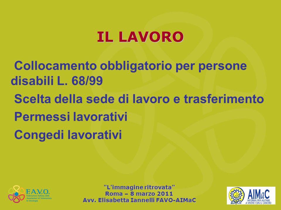 Collocamento obbligatorio per persone disabili L. 68/99 Scelta della sede di lavoro e trasferimento Permessi lavorativi Congedi lavorativi IL LAVORO