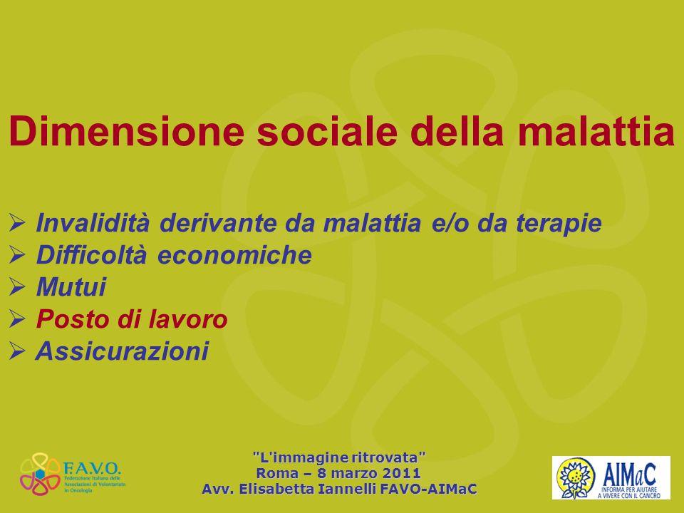Dimensione sociale della malattia Invalidità derivante da malattia e/o da terapie Difficoltà economiche Mutui Posto di lavoro Assicurazioni