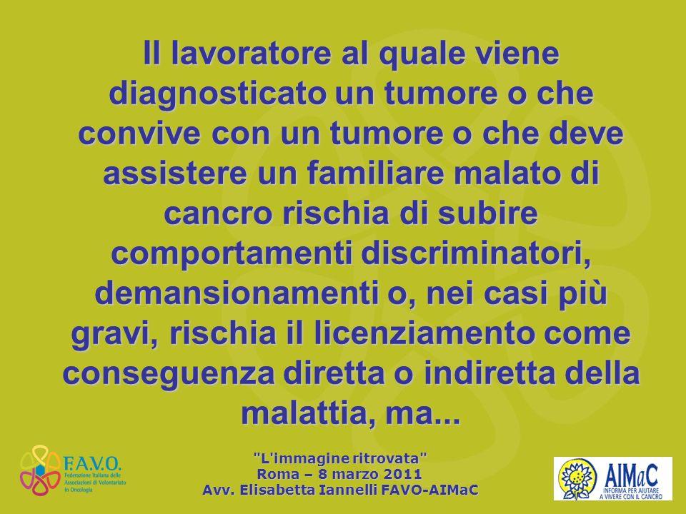Il lavoratore al quale viene diagnosticato un tumore o che convive con un tumore o che deve assistere un familiare malato di cancro rischia di subire