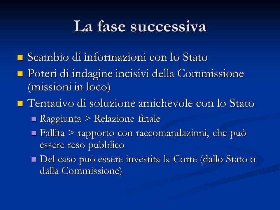La fase successiva Scambio di informazioni con lo Stato Scambio di informazioni con lo Stato Poteri di indagine incisivi della Commissione (missioni i