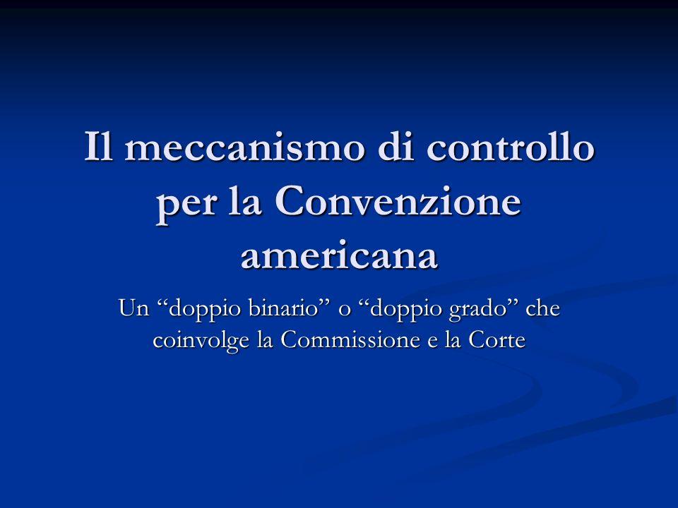 Il meccanismo di controllo per la Convenzione americana Un doppio binario o doppio grado che coinvolge la Commissione e la Corte