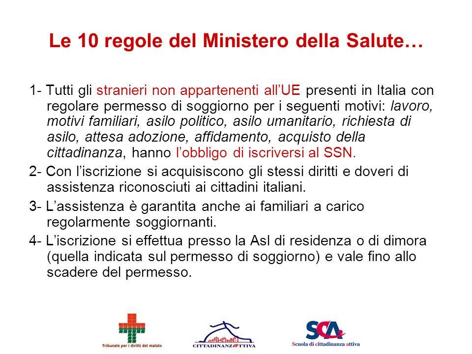 Le 10 regole del Ministero della Salute… 1- Tutti gli stranieri non appartenenti allUE presenti in Italia con regolare permesso di soggiorno per i seg