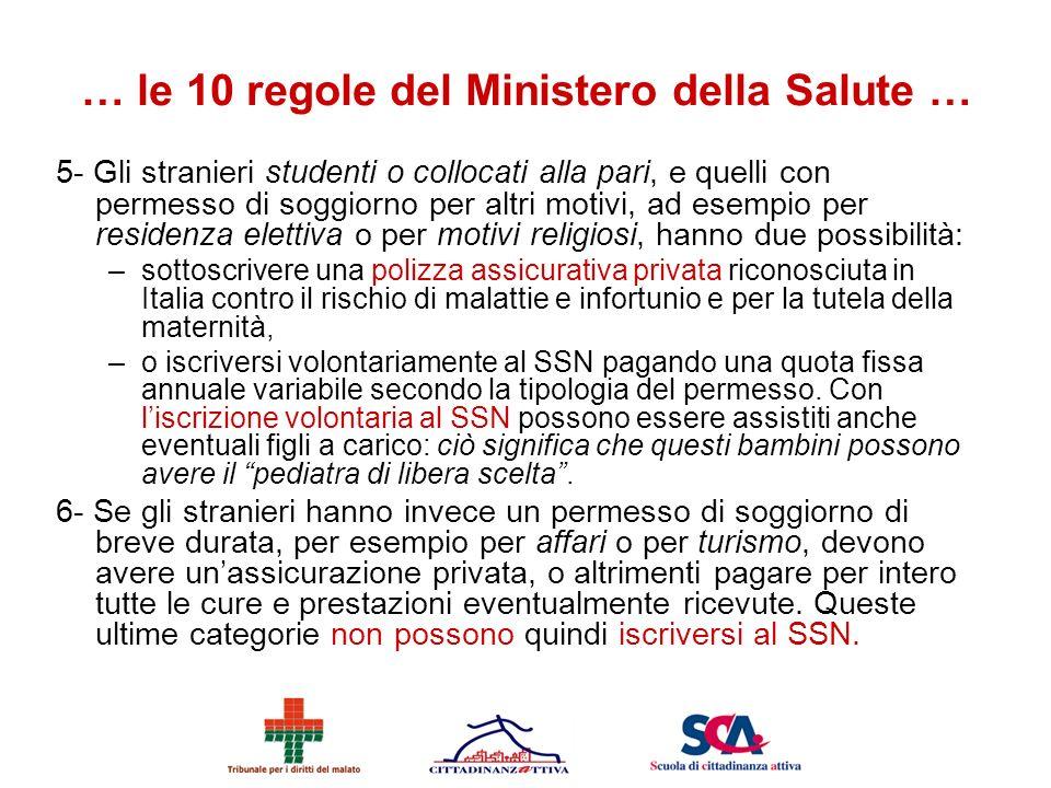… le 10 regole del Ministero della Salute … 5- Gli stranieri studenti o collocati alla pari, e quelli con permesso di soggiorno per altri motivi, ad e