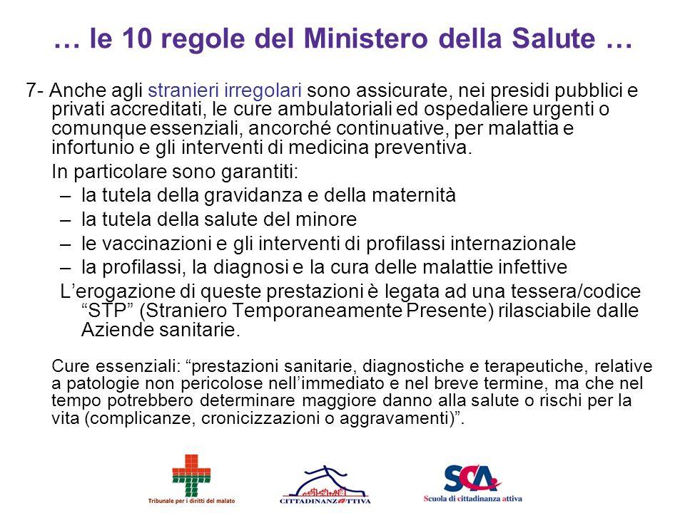 7- Anche agli stranieri irregolari sono assicurate, nei presidi pubblici e privati accreditati, le cure ambulatoriali ed ospedaliere urgenti o comunqu