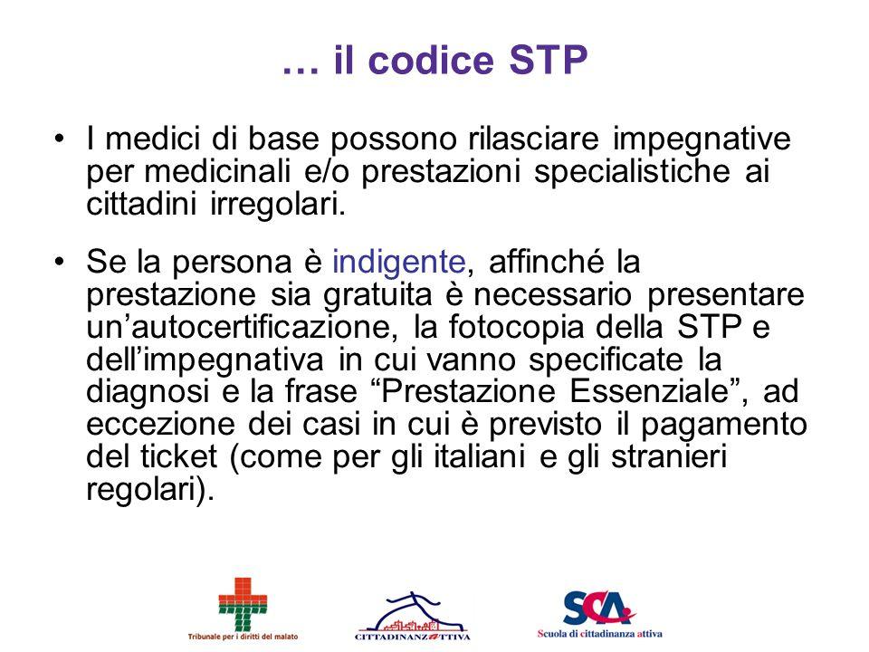 … il codice STP I medici di base possono rilasciare impegnative per medicinali e/o prestazioni specialistiche ai cittadini irregolari. Se la persona è