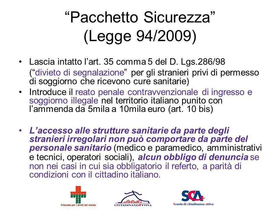 Pacchetto Sicurezza (Legge 94/2009) Lascia intatto lart. 35 comma 5 del D. Lgs.286/98 (divieto di segnalazione per gli stranieri privi di permesso di