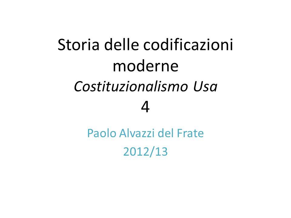 Storia delle codificazioni moderne Costituzionalismo Usa 4 Paolo Alvazzi del Frate 2012/13