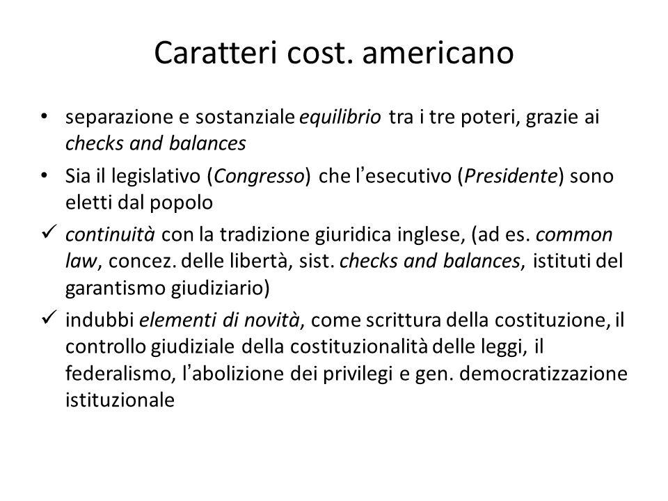 Caratteri cost. americano separazione e sostanziale equilibrio tra i tre poteri, grazie ai checks and balances Sia il legislativo (Congresso) che lese