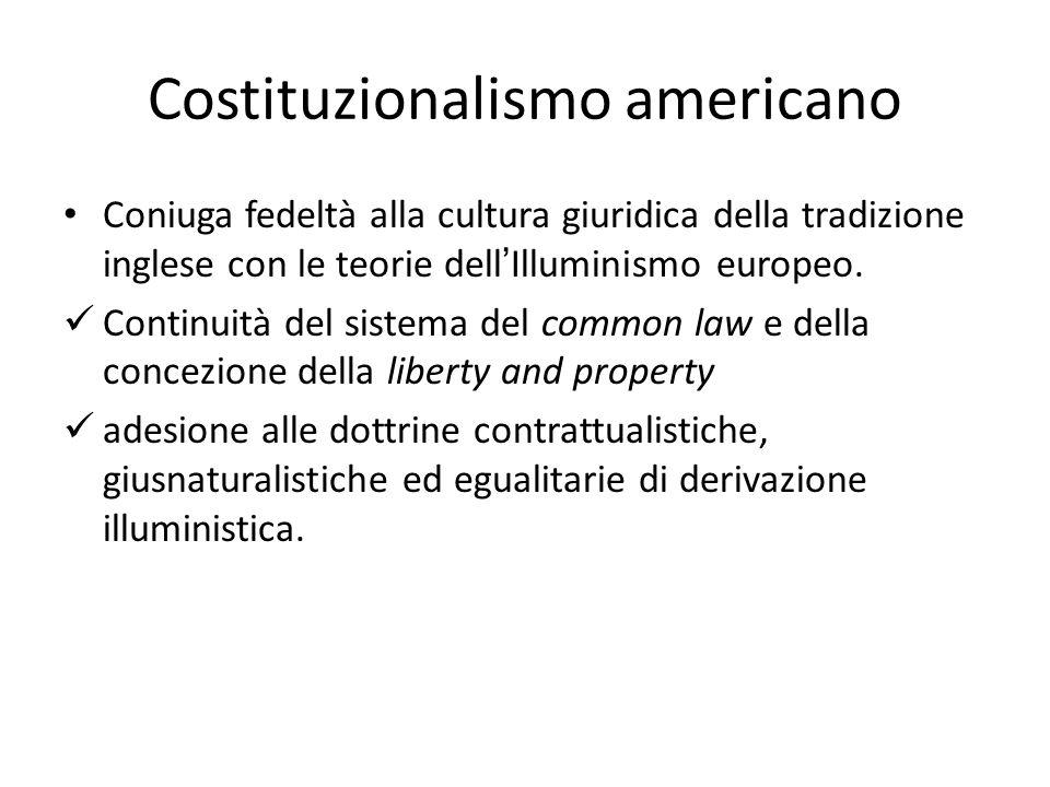 Costituzionalismo americano Coniuga fedeltà alla cultura giuridica della tradizione inglese con le teorie dellIlluminismo europeo. Continuità del sist