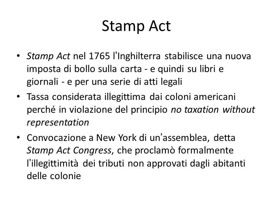 Stamp Act Stamp Act nel 1765 lInghilterra stabilisce una nuova imposta di bollo sulla carta - e quindi su libri e giornali - e per una serie di atti l
