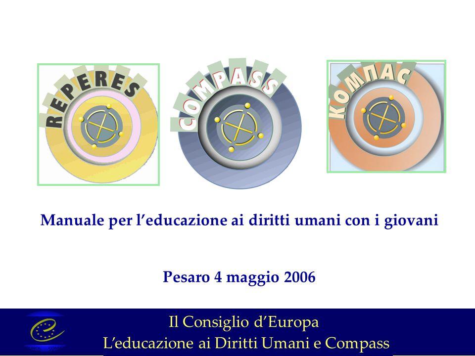 Manuale per leducazione ai diritti umani con i giovani Pesaro 4 maggio 2006 Il Consiglio dEuropa Leducazione ai Diritti Umani e Compass
