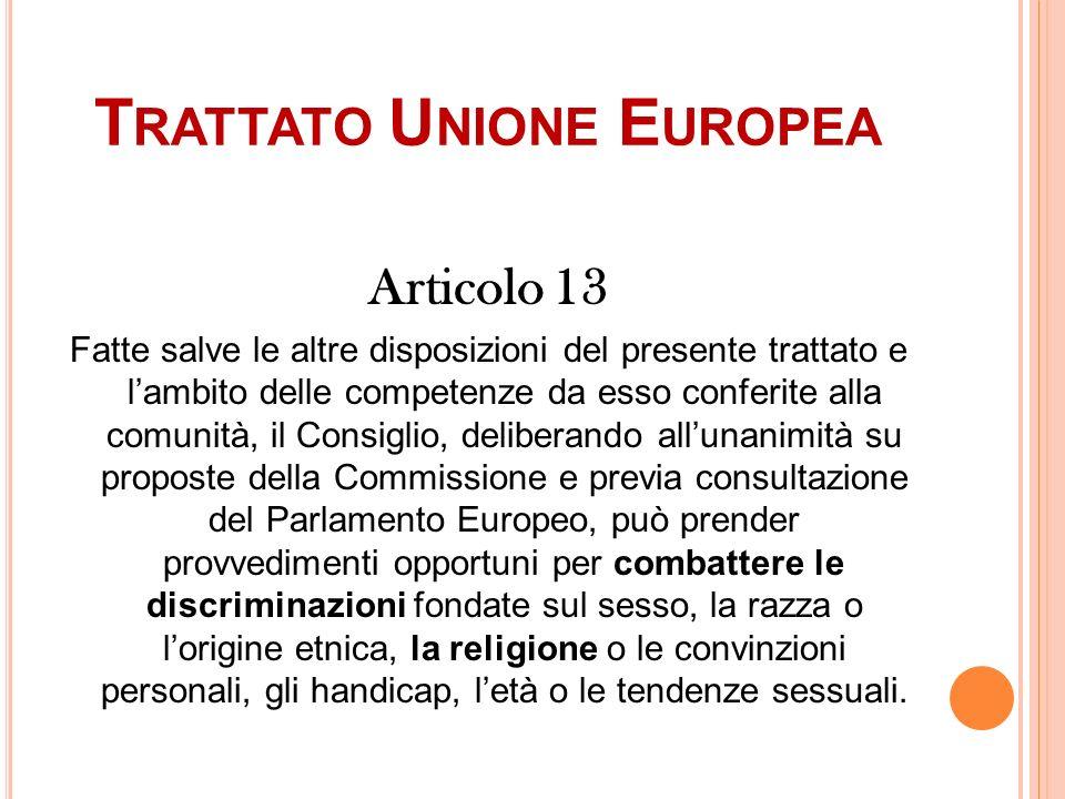 T RATTATO U NIONE E UROPEA Articolo 13 Fatte salve le altre disposizioni del presente trattato e lambito delle competenze da esso conferite alla comun