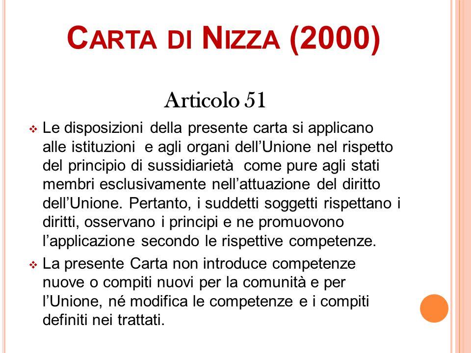 C ARTA DI N IZZA (2000) Articolo 51 Le disposizioni della presente carta si applicano alle istituzioni e agli organi dellUnione nel rispetto del princ
